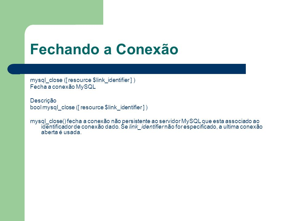 Fechando a Conexão mysql_close ([ resource $link_identifier ] )